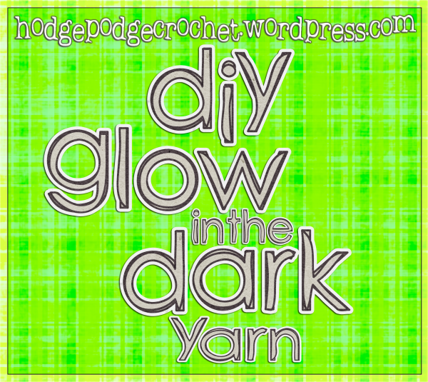hodgepodgecrochet.wordpress.com DIY Glow in the Dark Yarn